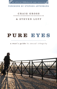 Pure Eyes: A Man's Guide to Sexual Integrity - eBook  -     By: Craig Gross, Steven Luff