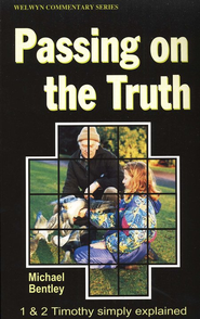 Passing on the Truth (1 & 2 Timothy), Welwyn Commentary Series  -     By: Michael Bentley