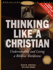 Worldviews in Focus: Thinking Like a Christian Teaching Textbook   -     By: Chuck Edwards, David Noebel