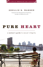 Pure Heart: A Woman's Guide to Sexual Integrity - eBook  -     By: Shellie R. Warren