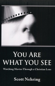 You Are What You See: Watching Movies Through a  Christian Lens  -     By: Scott Nehring