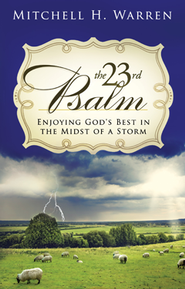 Psalm 23: Living God's Best in the Midst of a Storm   -     By: Mitch Warren