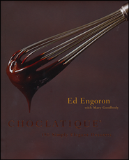Choclatique: 150 Simply Elegant Desserts   -     By: Ed Engoron, Mary Goodbody