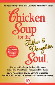 Chicken Soup for the Father & Daughter Soul: Stories to Celebrate the Love Between Dads and Daughters Throughout the Years - eBook  -     By: Jack Canfield, Mark Victor Hansen, Patty Aubery
