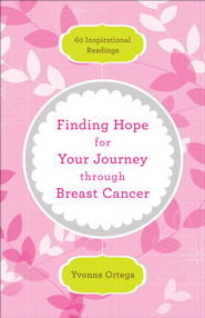 Finding Hope for Your Journey through Breast Cancer: 60 Inspirational Readings / Revised - eBook  -     By: Yvonne Ortega