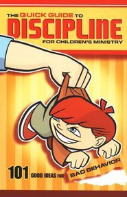 The Quick Guide to Discipline for Children's Ministry: 101 Good Ideas for Bad Behavior  -