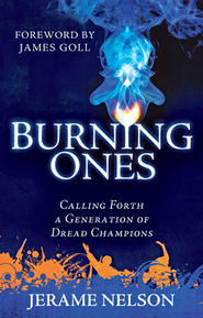 The Burning Ones: Calling Forth a Generation of Dread Champions  -     By: Jerame Nelson