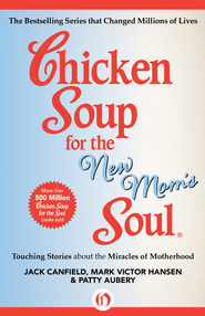 Chicken Soup for the New Mom's Soul: Touching Stories about the Miracles of Motherhood - eBook  -     By: Jack Canfield, Mark Victor Hansen, Patty Aubery