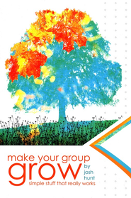 Make Your Group Grow: Simple Stuff That Really Works  -     By: Josh Hunt