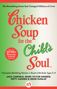 Chicken Soup for the Child's Soul: Character-Building Stories to Read with Kids Ages 5-8 - eBook  -     By: Jack Canfield, Mark Victor Hansen, Patty Hansen