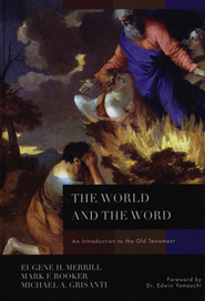 The World and the Word: An Introduction to the Old Testament  -              By: Eugene H. Merrill, Mark F. Rooker, Michael A. Grisanti