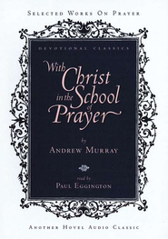 With Christ in the School of Prayer - Audiobook on CD   -     By: Andrew Murray