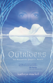 Outriders, The Birthright Project #1  -     By: Kathryn Mackel