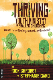 Thriving Youth Ministry in Smaller Churches: Secrets for Cultivating a Dynamic Youth Ministry  -     By: Rick Chromey, Stephanie Caro