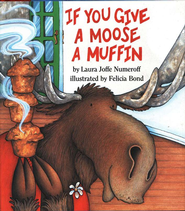 If You Give a Moose a Muffin   -     By: Laura Numeroff     Illustrated By: Felicia Bond
