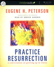 Practice Resurrection: a conversation on growing up in  Christ - unabridged audiobook on CD  -              By: Eugene H. Peterson