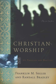 Christian Worship: Its Theology and Practice, Third Edition  -     By: Franklin M. Segler
