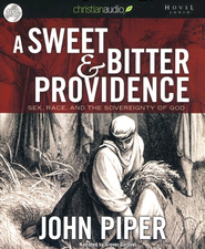 A Sweet and Bitter Providence: Sex, Race, and the Sovereignty of God - unabridged audiobook on CD  -     By: John Piper