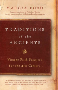 Traditions of the Ancients: Vintage Faith Practices for the 21st Century  -     By: Marcia Ford