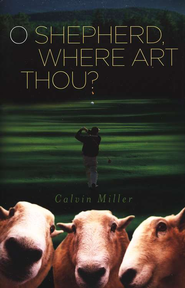 O Shepherd, Where Art Thou?  - Slightly Imperfect  -     By: Calvin Miller