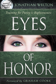 Eyes of Honor: Training Men for Purity and Righteousness  -              By: Jonathan Welton