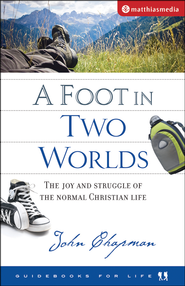 A Foot In Two Worlds: The Joy & Struggle of the Normal Christian Life  -              By: John Chapman
