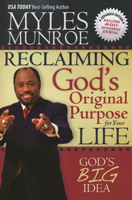 Reclaiming God's Original Purpose for Your Life: God's Big Idea, Expanded Edition  -              By: Myles Munroe
