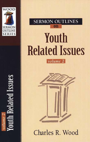 Sermon Outlines on Youth Related Issues, volume 2  -     By: Charles R. Wood