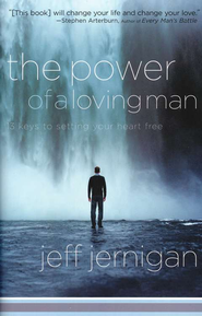 The Power of a Loving Man: 13 Keys to Setting Your Heart Free  -     By: Jeff Jernigan