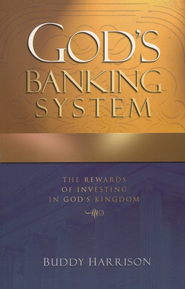 God's Banking System: The Rewards Of Investing In God's Kingdom  -     By: Buddy Harrison