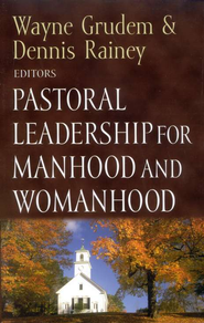 #4: Pastoral Leadership for Manhood & Womanhood  -     Edited By: Wayne Grudem, Dennis Rainey     By: Edited by Wayne Grudem & Dennis Rainey