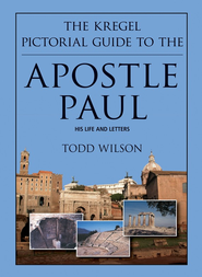 Kregel PIctorial Guide to the Apostle Paul  -              By: Todd Wilson