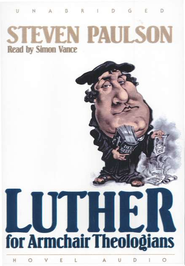 Luther for Armchair Theologians - audiobook on CD  -     By: Steven Pauslon