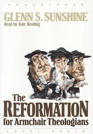 Reformation for Armchair Theologians - audiobook on CD  -     By: Glenn Sunshine