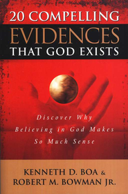 20 Compelling Evidences that God Exists: Discover Why Believing in God Makes So Much Sense  -     By: Kenneth Boa, Robert M. Bowman