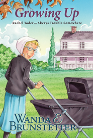 Rachel Yoder: Growing Up - eBook  -     By: Wanda E. Brunstetter