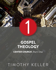 Gospel Theology: Center Church, Part One - eBook  -     By: Timothy Keller
