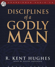Disciplines of a Godly Man - audiobook on CD  -     By: R. Kent Hughes