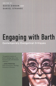 Engaging with Barth  -     Edited By: David Gibson, Daniel Strange     By: David Gibson & Daniel Strange