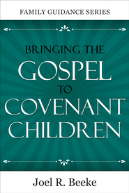 Bringing the Gospel to Covenant Children - eBook  -     By: Joel R. Beeke