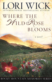 Where the Wild Rose Blooms - eBook  -     By: Lori Wick