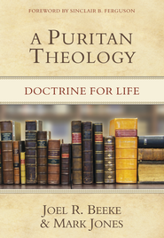 A Puritan Theology: Doctrine for Life - eBook  -     By: Joel Beeke, Mark Jones