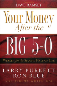 Your Money After the Big 5-0: Wealth for the Second Half of Life  -     By: Larry Burkett, Ron Blue, Jeremy White CPA