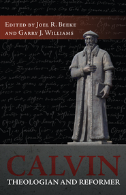 Calvin, Theologian and Reformer - eBook  -     Edited By: Joel R. Beek, Garry Williams     By: Edited by Joel Beeke & Garry Williams