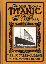 The Sinking of the Titanic and Great Sea Disasters   -              By: Logan Marshall