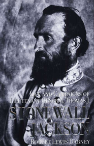 Life and Campaigns of Lieutenant General Thomas J. Stonewall Jackson  -     By: Robert Lewis Dabney
