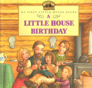 A Little House Birthday, My First Little House Books   -              By: Laura Ingalls Wilder