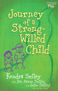Journey of a Strong-Willed Child  -              By: Kendra Smiley, John Smiley, Aaron Smiley