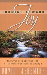 Turning Toward Joy: Discover a Happiness That Circumstances Cannot Change  -     By: David Jeremiah