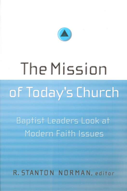 The Mission of Today's Church: Baptist Leaders Look at Modern Faith Issues  -              By: R. Stanton Norman